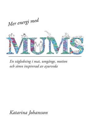 """""""Mer energi med MUMS. En vägledning i mat, umgänge, motion och sömn"""". J"""