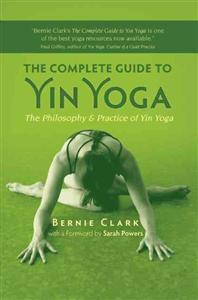 The Complete Guide to Yin Yoga av Bernie Clark, Sarah (FRW) Powers, Bernie Clark