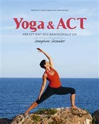 Yoga & ACT : för ett rikt och meningsfullt liv av Josephine Selander