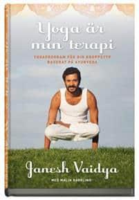 Yoga är min terapi : yogaprogram för din kroppstyp baserat på ayurveda av Janesh Vaidya, Malin Barrling